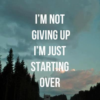 giving up starting over